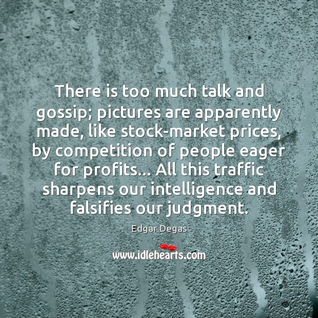 There is too much talk and gossip; pictures are apparently made, like Image