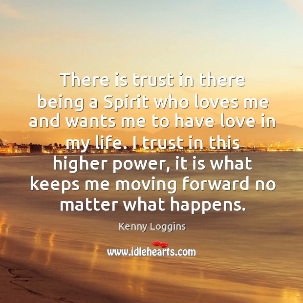 There is trust in there being a spirit who loves me and wants me to have love in my life. Image