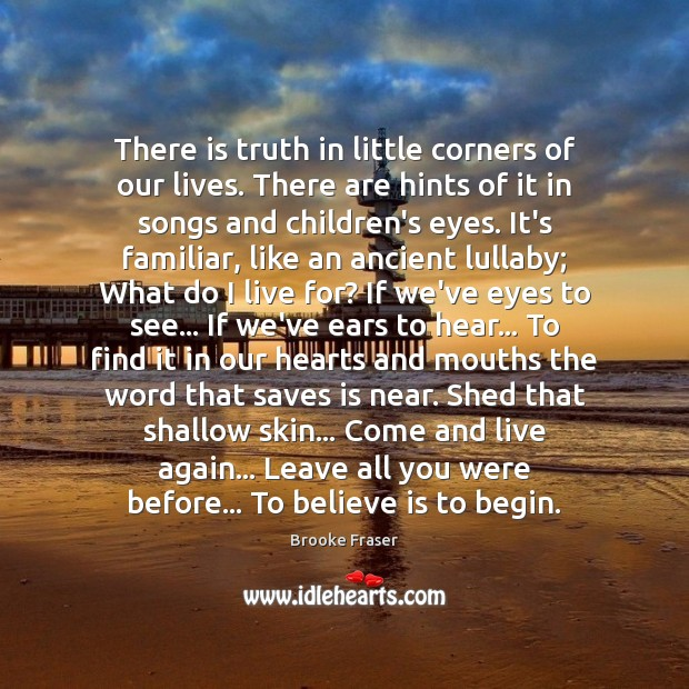There is truth in little corners of our lives. There are hints Image