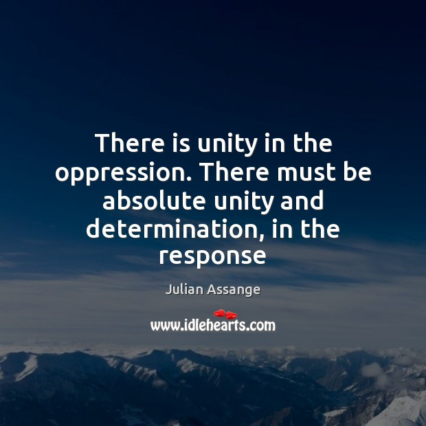 There is unity in the oppression. There must be absolute unity and Determination Quotes Image