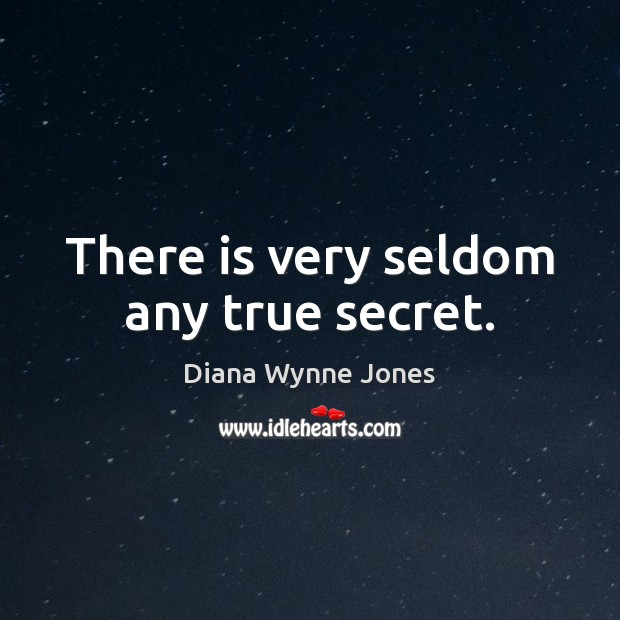 There is very seldom any true secret. Image