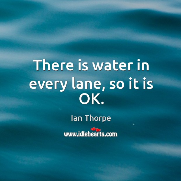 There is water in every lane, so it is OK. Image