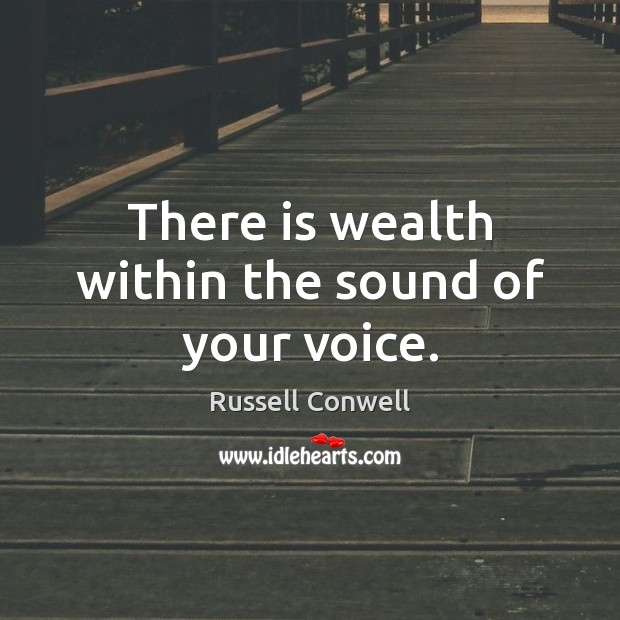 There is wealth within the sound of your voice. Image