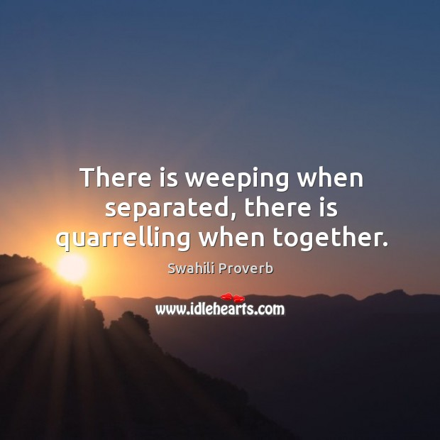Image, There is weeping when separated, there is quarrelling when together.
