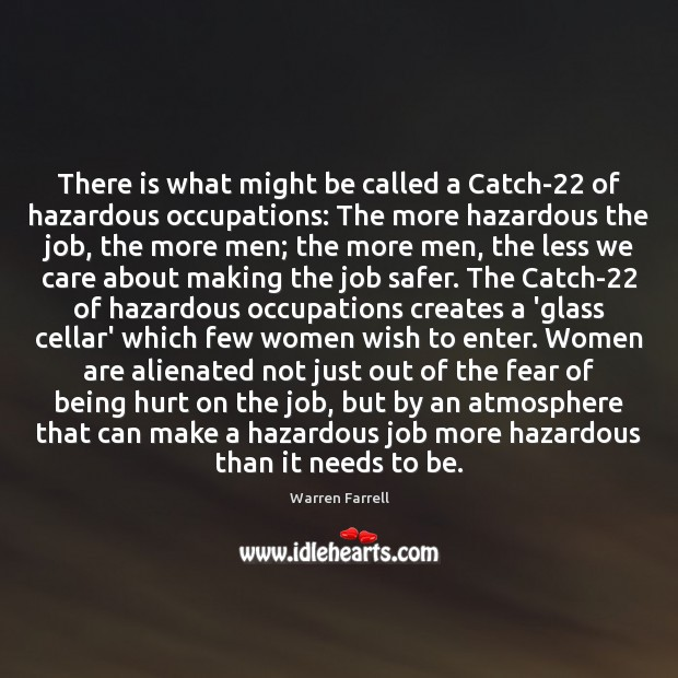 There is what might be called a Catch-22 of hazardous occupations: The Image