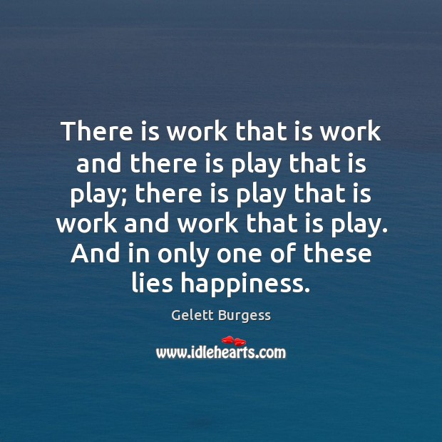 Image, There is work that is work and there is play that is