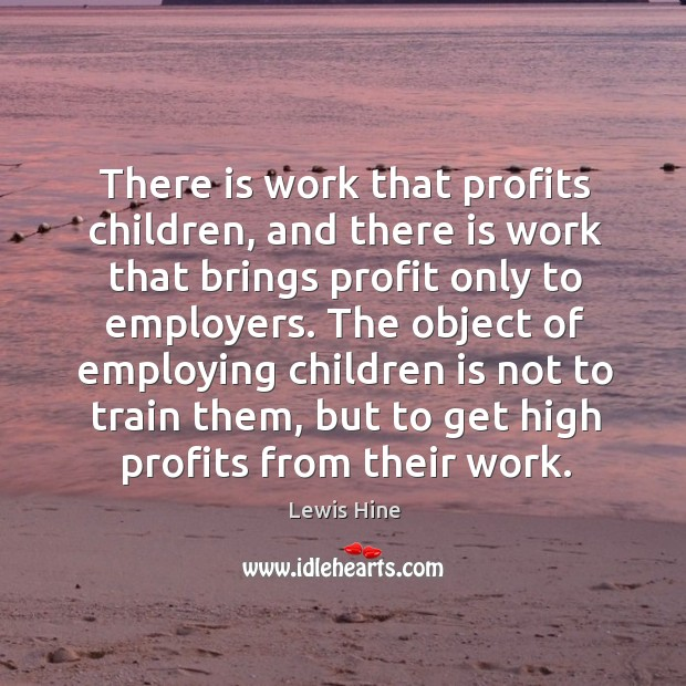 There is work that profits children, and there is work that brings Image