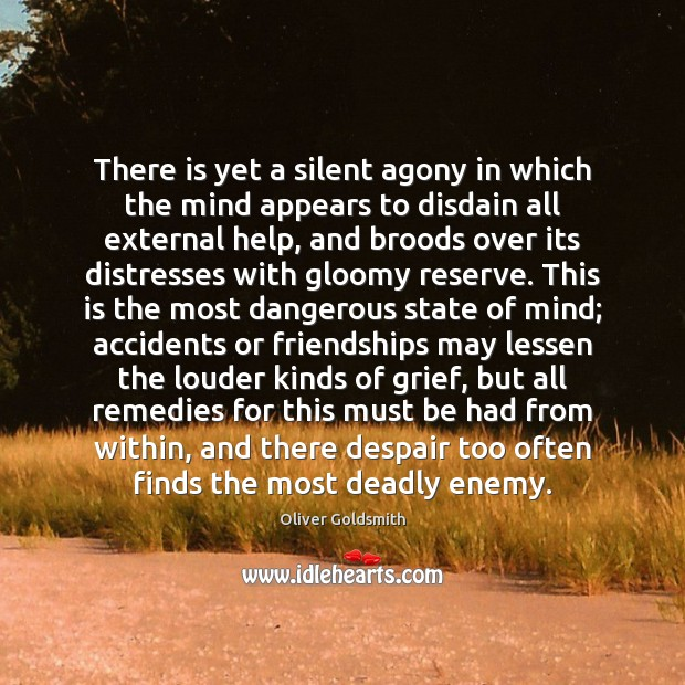 There is yet a silent agony in which the mind appears to Oliver Goldsmith Picture Quote