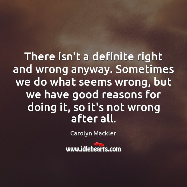 There isn't a definite right and wrong anyway. Sometimes we do what Image