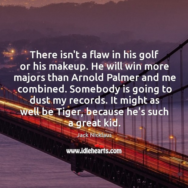 Image, There isn't a flaw in his golf or his makeup. He will