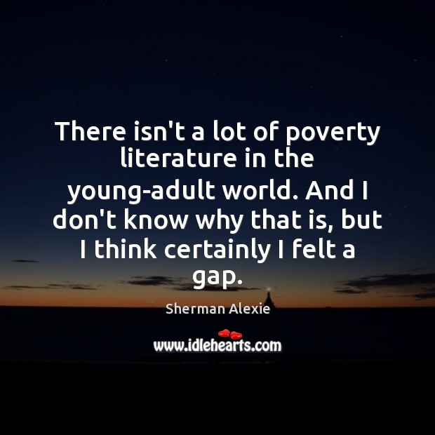 There isn't a lot of poverty literature in the young-adult world. And Sherman Alexie Picture Quote
