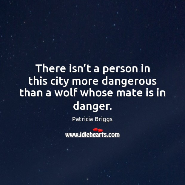 There isn't a person in this city more dangerous than a wolf whose mate is in danger. Image