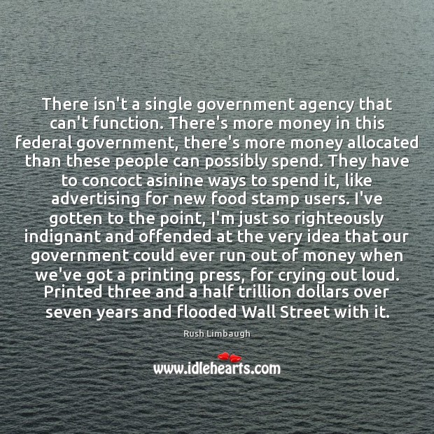 Image, There isn't a single government agency that can't function. There's more money
