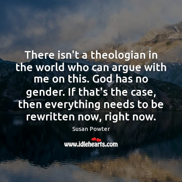 There isn't a theologian in the world who can argue with me Susan Powter Picture Quote