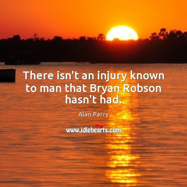 Image, There isn't an injury known to man that Bryan Robson hasn't had.
