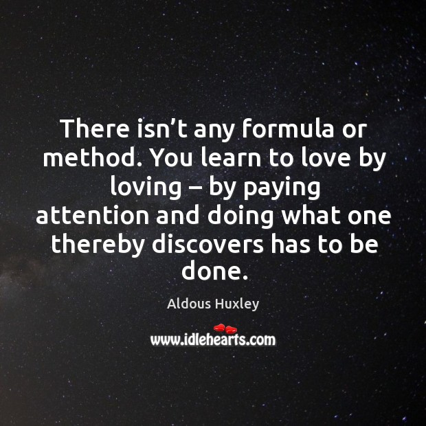 Image, There isn't any formula or method. You learn to love by loving – by paying attention