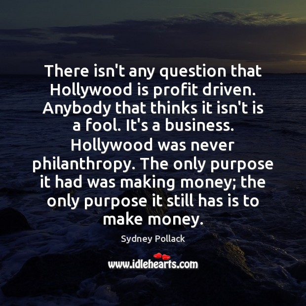 Image, There isn't any question that Hollywood is profit driven. Anybody that thinks