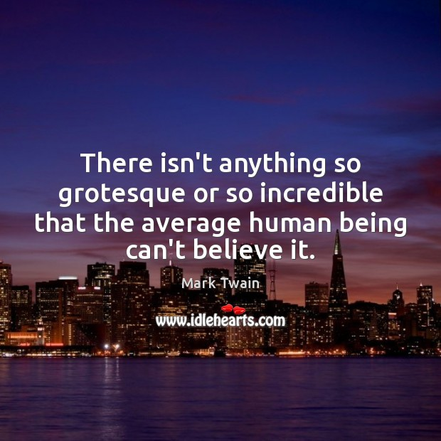 Image, Anything, Average, Being, Believe, Grotesque, Human, Human Being, Human Beings, Humans, Incredible, Incredibles