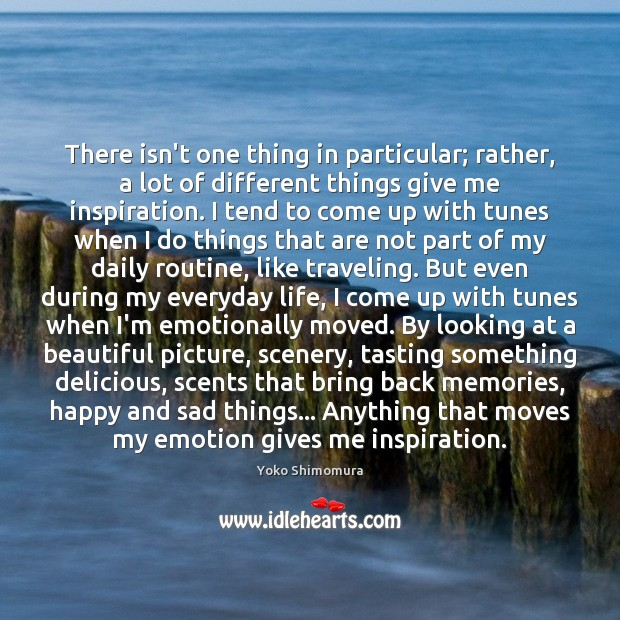 There isn't one thing in particular; rather, a lot of different things Yoko Shimomura Picture Quote