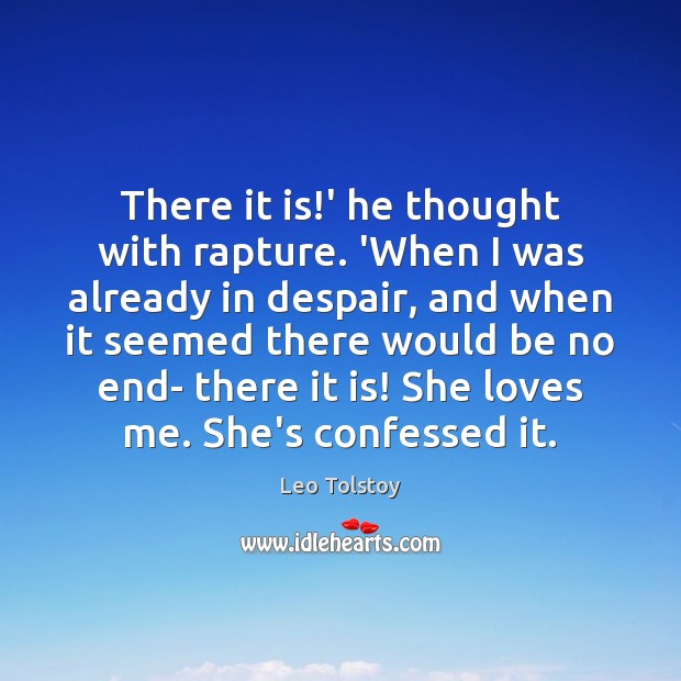 Image, There it is!' he thought with rapture. 'When I was already
