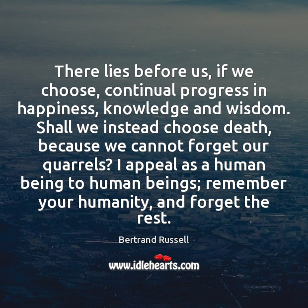 There lies before us, if we choose, continual progress in happiness, knowledge Image