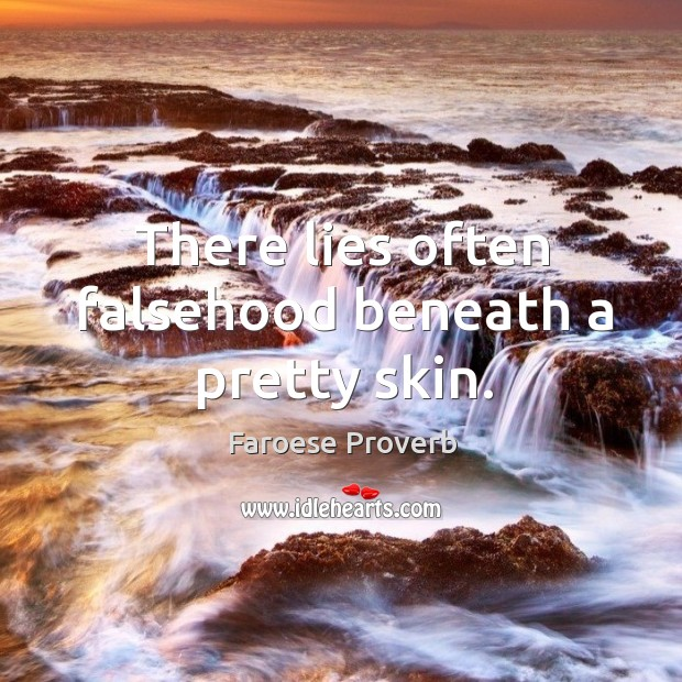 There lies often falsehood beneath a pretty skin. Faroese Proverbs Image