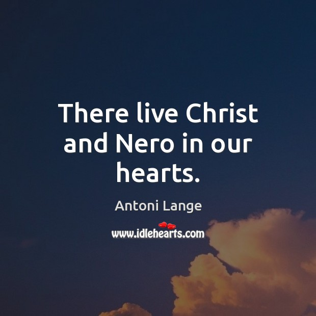Image, There live Christ and Nero in our hearts.