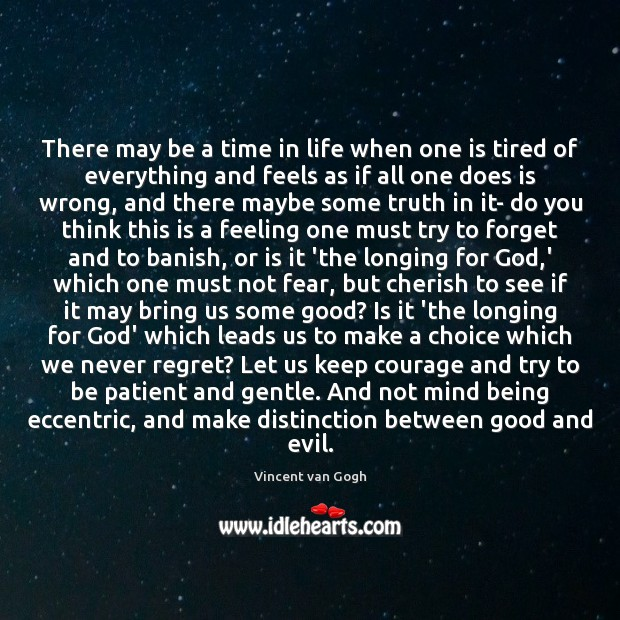 There may be a time in life when one is tired of Never Regret Quotes Image