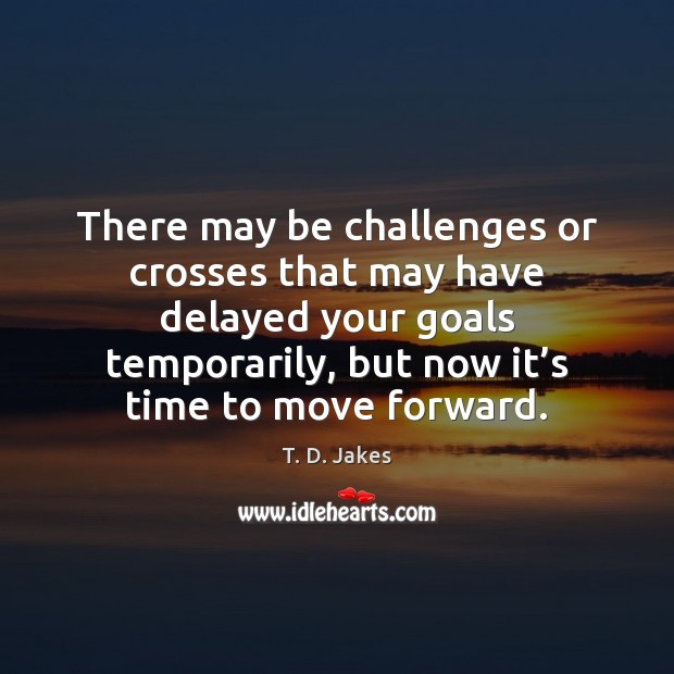 There may be challenges or crosses that may have delayed your goals Image