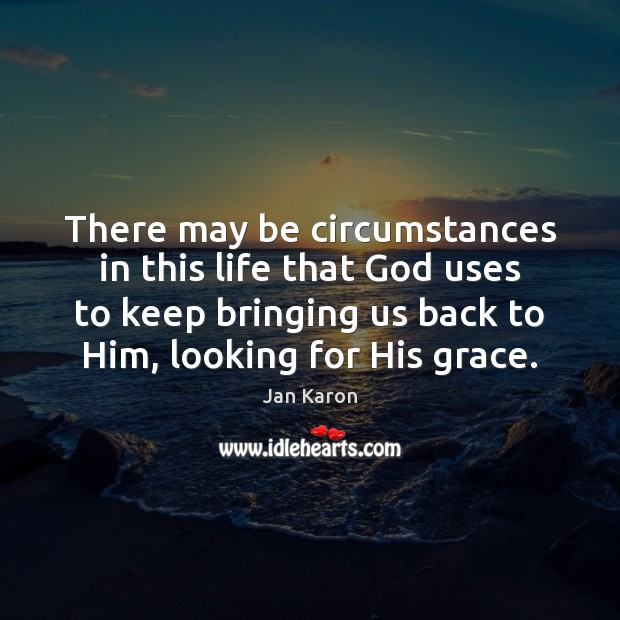There may be circumstances in this life that God uses to keep Jan Karon Picture Quote