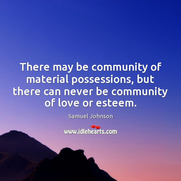 There may be community of material possessions, but there can never be Image