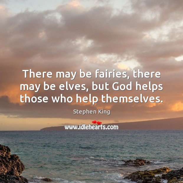 Image, There may be fairies, there may be elves, but God helps those who help themselves.