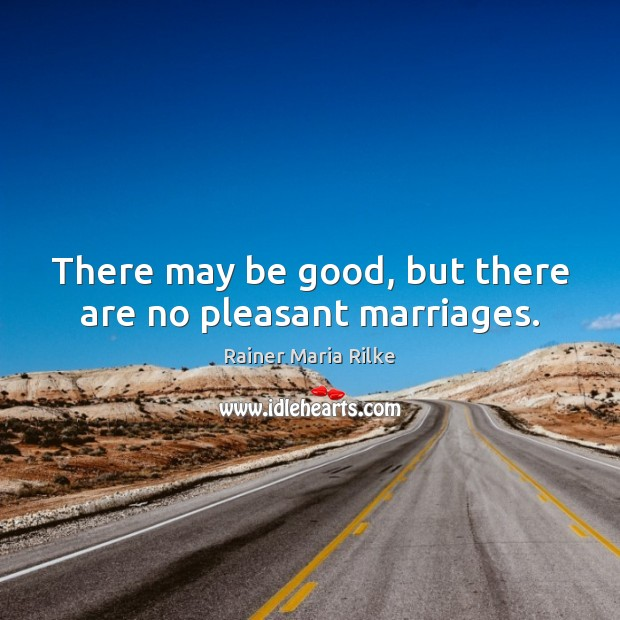 Image, There may be good, but there are no pleasant marriages.