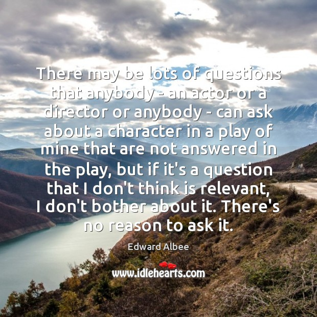 There may be lots of questions that anybody – an actor or Edward Albee Picture Quote