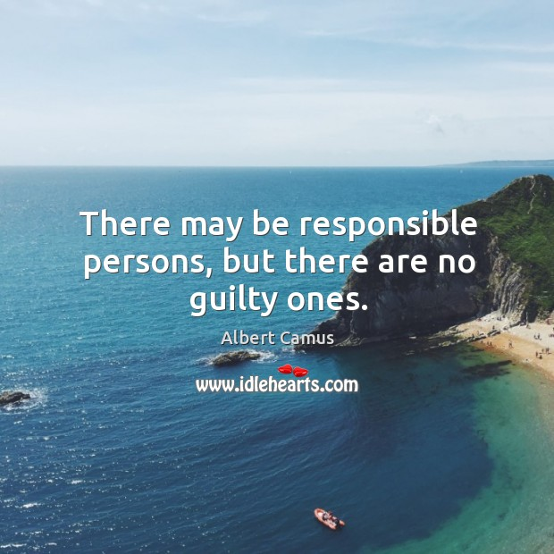 Image, There may be responsible persons, but there are no guilty ones.