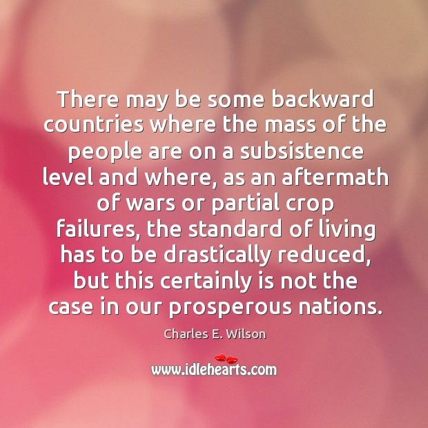 There may be some backward countries where the mass of the people are on a subsistence level and where Image