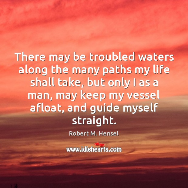 Image, There may be troubled waters along the many paths my life shall