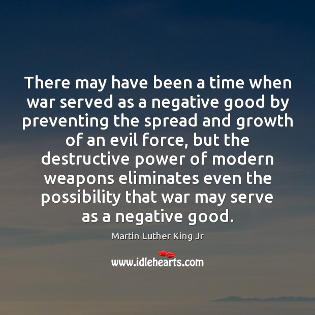 There may have been a time when war served as a negative Martin Luther King Jr Picture Quote