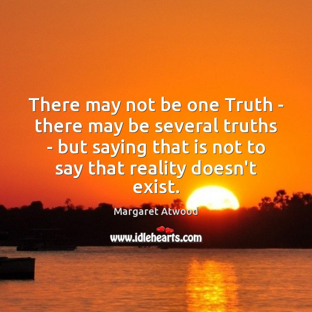 There may not be one Truth – there may be several truths Margaret Atwood Picture Quote