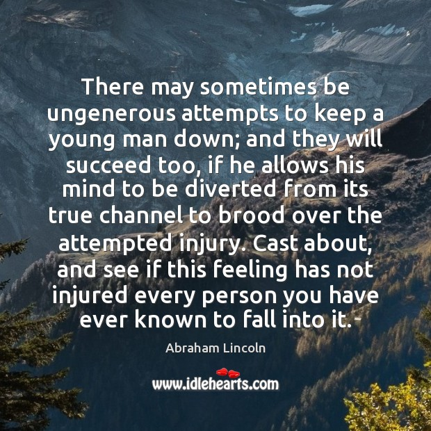 There may sometimes be ungenerous attempts to keep a young man down; Image