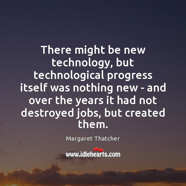There might be new technology, but technological progress itself was nothing new Image