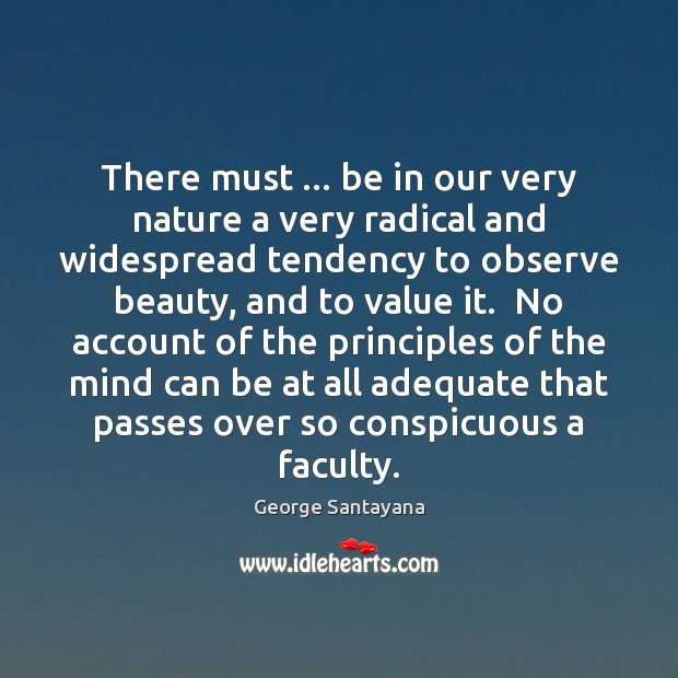 There must … be in our very nature a very radical and widespread George Santayana Picture Quote