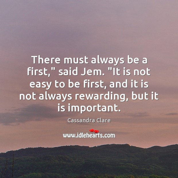 "There must always be a first,"" said Jem. ""It is not easy Image"