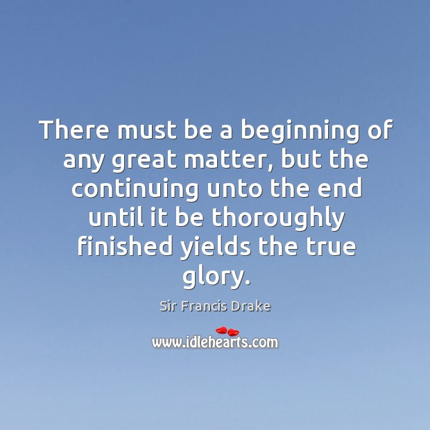 There must be a beginning of any great matter, but the continuing unto the end Image