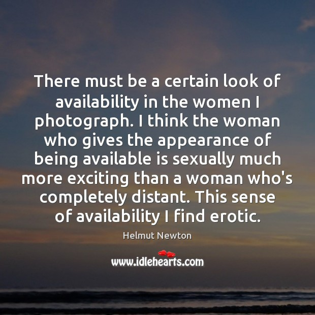 Helmut Newton Picture Quote image saying: There must be a certain look of availability in the women I