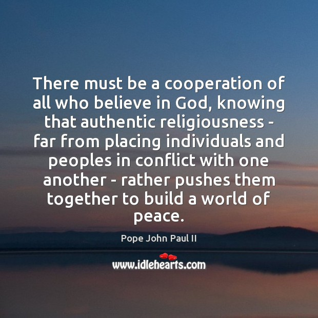 There must be a cooperation of all who believe in God, knowing Pope John Paul II Picture Quote