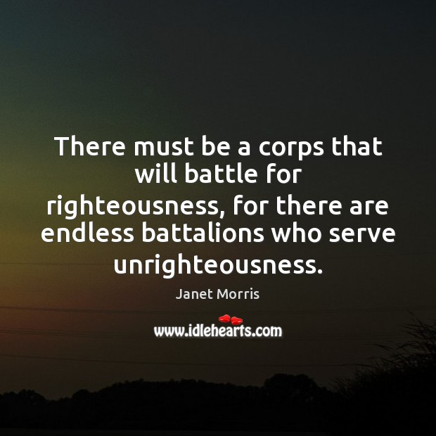 Image, There must be a corps that will battle for righteousness, for there