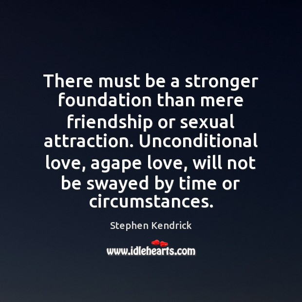 There must be a stronger foundation than mere friendship or sexual attraction. Unconditional Love Quotes Image