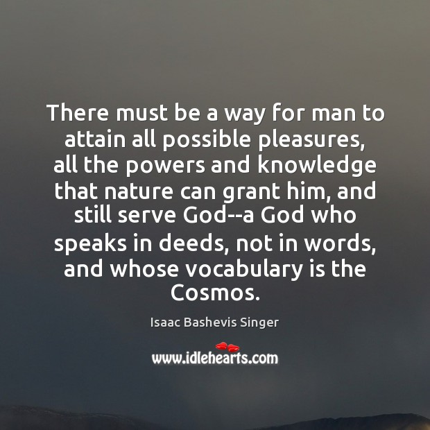 Image, There must be a way for man to attain all possible pleasures,