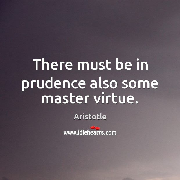 Image, There must be in prudence also some master virtue.